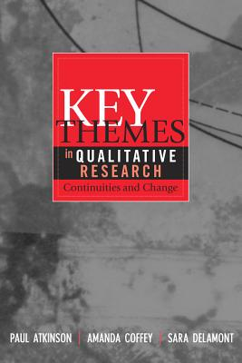Key Themes in Qualitative Research: Continuities and Changes - Atkinson, Paul