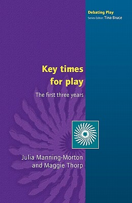 Key Times for Play - Manning-Morton, Julia, and Thorp, Maggie