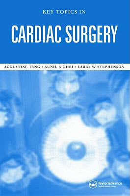 Key Topics in Cardiac Surgery - Ohri, Sunil K, and Tang, Augustine T M, and Stephenson, Larry W