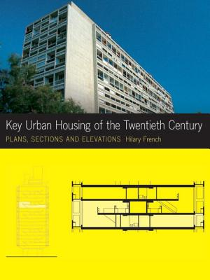 Key Urban Housing of the Twentieth Century: Plans, Sections and Elevations - French, Hilary
