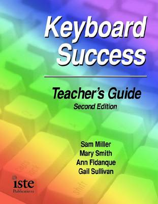 Keyboard Success Teacher's Guide - Miller, Sam, and Smith, Mary, and Fidanque, Ann
