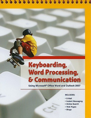 Keyboarding, Word Processing, & Communication: Using Microsoft Office Word 2007 and Outlook 2007 - Pearson Education