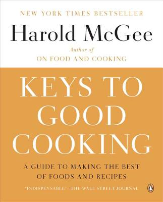 Keys to Good Cooking: A Guide to Making the Best of Foods and Recipes - McGee, Harold