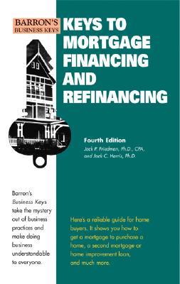 Keys to Mortgage Financing & Refinancing - Friedman, Jack P, and Harris, Jack C