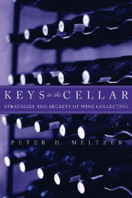 Keys to the Cellar: Strategies and Secrets of Wine Collecting - Meltzer, Peter D