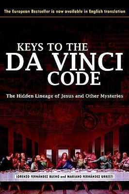Keys to the Da Vinci Code: The Hidden Lineage of Jesus and Other Mysteries - Fernandez Bueno, Lorenzo, and Fernandez Urresti, Mariano