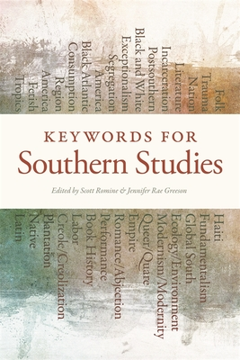 Keywords for Southern Studies - Romine, Scott (Editor), and Greeson, Jennifer Rae, Professor (Editor), and Nunn, Erich (Contributions by)