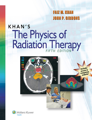 Khan's the Physics of Radiation Therapy - Khan, Faiz M, PhD, and Gibbons, John P, PhD