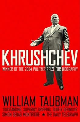 Khrushchev: The Man and His Era - Taubman, William