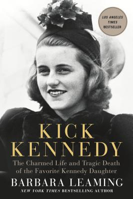 Kick Kennedy: The Charmed Life and Tragic Death of the Favorite Kennedy Daughter - Leaming, Barbara