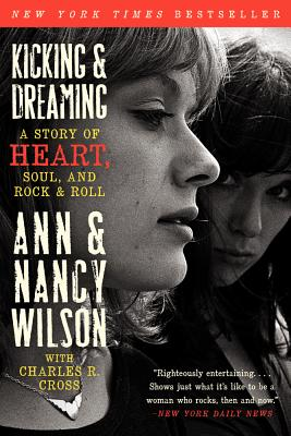 Kicking & Dreaming: A Story of Heart, Soul, and Rock and Roll - Wilson, Ann, and Wilson, Nancy, and Cross, Charles R