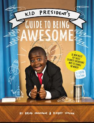 Kid President's Guide to Being Awesome - Novak, Robby, and Montague, Brad