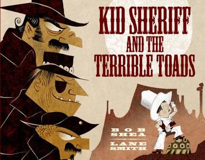 Kid Sheriff and the Terrible Toads - Shea, Bob