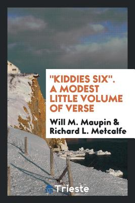 Kiddies Six. a Modest Little Volume of Verse - Maupin, Will M