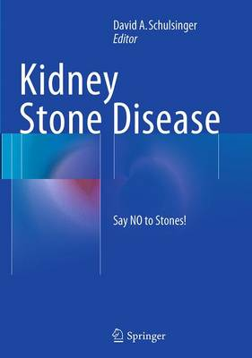 Kidney Stone Disease: Say No to Stones! - Schulsinger, David A (Editor)