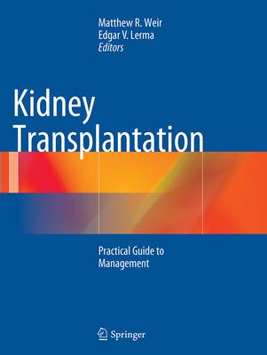Kidney Transplantation: Practical Guide to Management - Weir, Matthew R (Editor)