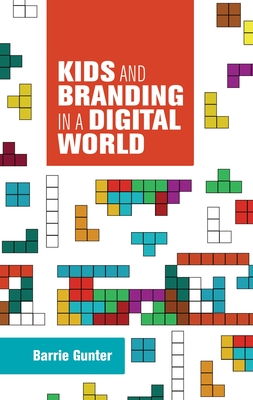 Kids and Branding in a Digital World - Gunter, Barry
