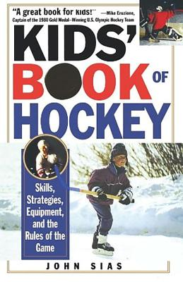 Kids' Book of Hockey: Skills, Strategies, Equipment, and the Rules of the Game - Sias, John