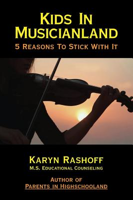 Kids in Musicianland: 5 Reasons to Stick with It - Rashoff, Karyn