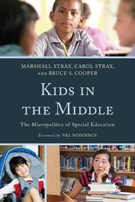 Kids in the Middle: The Micro Politics of Special Education - Strax, Marshall