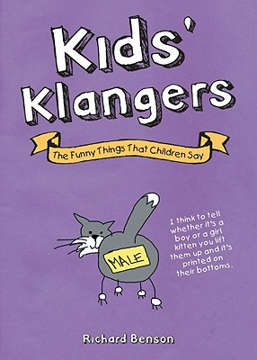 Kids' Klangers: The Funny Things That Children Say - Benson, Richard