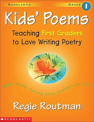 Kids' Poems: 1st Grade: Teaching First Graders to Love Writing Poetry - Routman, Regie