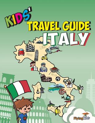 Kids' Travel Guide - Italy: The Fun Way to Discover Italy-Especially for Kids - Leon, Shiela, and Davoglio, Elisa, and Flyingkids (From an idea by)