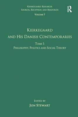 Kierkegaard and His Danish Contemporaries: Philosophy, Politics and Social Theory Volume 7, tome 1 - Stewart, Jon, Dr. (Series edited by)