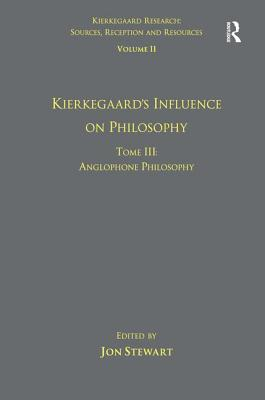 Kierkegaard's Influence on Philosophy: Volume 11, Tome III - Stewart, Jon, Dr. (Series edited by)