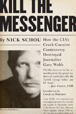 Kill the Messenger: How the CIA's Crack-Cocaine Controversy Destroyed Journalist Gary Webb - Schou, Nick, and Bowden, Charles (Preface by)