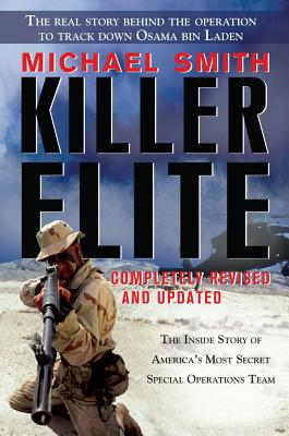Killer Elite: Completely Revised and Updated: The Inside Story of America's Most Secret Special Operations Team - Smith, Michael