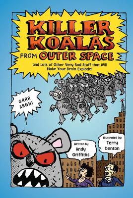Killer Koalas from Outer Space and Lots of Other Very Bad Stuff That Will Make Your Brain Explode! - Griffiths, Andy