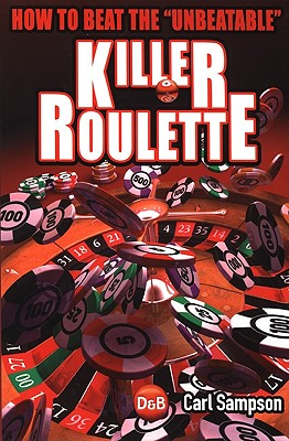 Killer Roulette: How to Beat the Unbeatable - Sampson, Carl