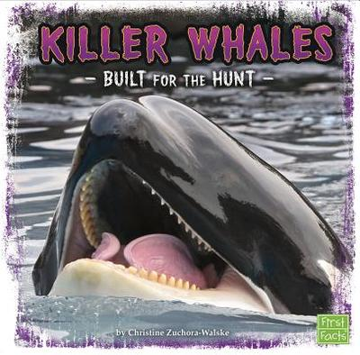 Killer Whales: Built for the Hunt - Zuchora-Walske, Christine
