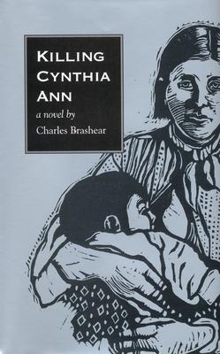 Killing Cynthia Ann - Brashear, Charles
