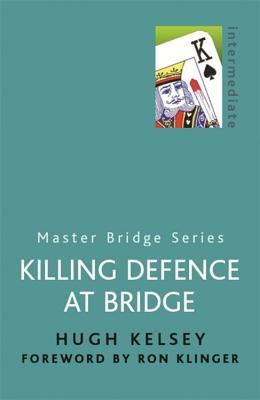 Killing Defence at Bridge - Kelsey, Hugh