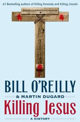 Killing Jesus: A History - O'Reilly, Bill