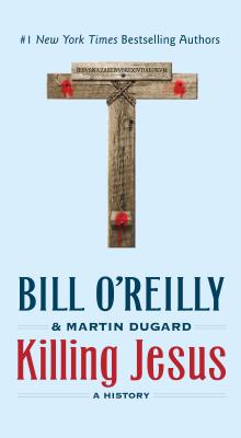 Killing Jesus: A History - O'Reilly, Bill, and Dugard, Martin