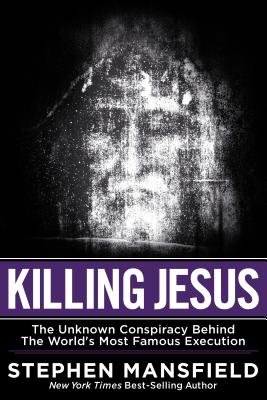 Killing Jesus: The Unknown Conspiracy Behind the World's Most Famous Execution - Mansfield, Stephen