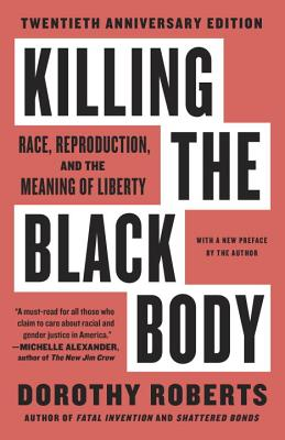 Killing the Black Body: Race, Reproduction, and the Meaning of Liberty - Roberts, Dorothy