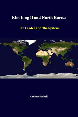 Kim Jong Il and North Korea: The Leader and the System - Scobell, Andrew, and Institute, Strategic Studies