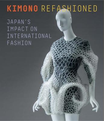 Kimono Refashioned: Japan's Impact on International Fashion - Morishima, Yuki, and Fukai, Akiko (Foreword by), and Nii, Rie