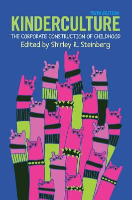 Kinderculture: The Corporate Construction of Childhood - Steinberg, Shirley (Editor)