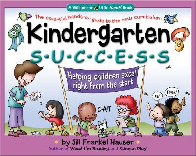 Kindergarten Success: Helping Children Excel Right from the Start - Hauser, Jill Frankel