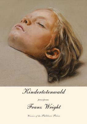 Kindertotenwald: Prose Poems - Wright, Franz