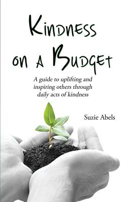 Kindness on a Budget - Abels, Suzie