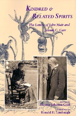 Kindred and Related Spirits: The Letters of John Muir and Jeanne C. Carr - Muir, John