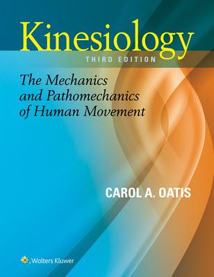 Kinesiology: The Mechanics and Pathomechanics of Human Movement - Oatis, Carol A, PT, PhD