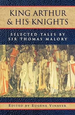 King Arthur and his Knights: Selected Tales - Malory, Thomas, Sir, and Vinaver, Eugene (Volume editor)