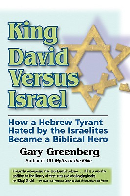 King David Versus Israel: How a Hebrew Tyrant Hated by the Israelites Became a Biblical Hero - Greenberg, Gary